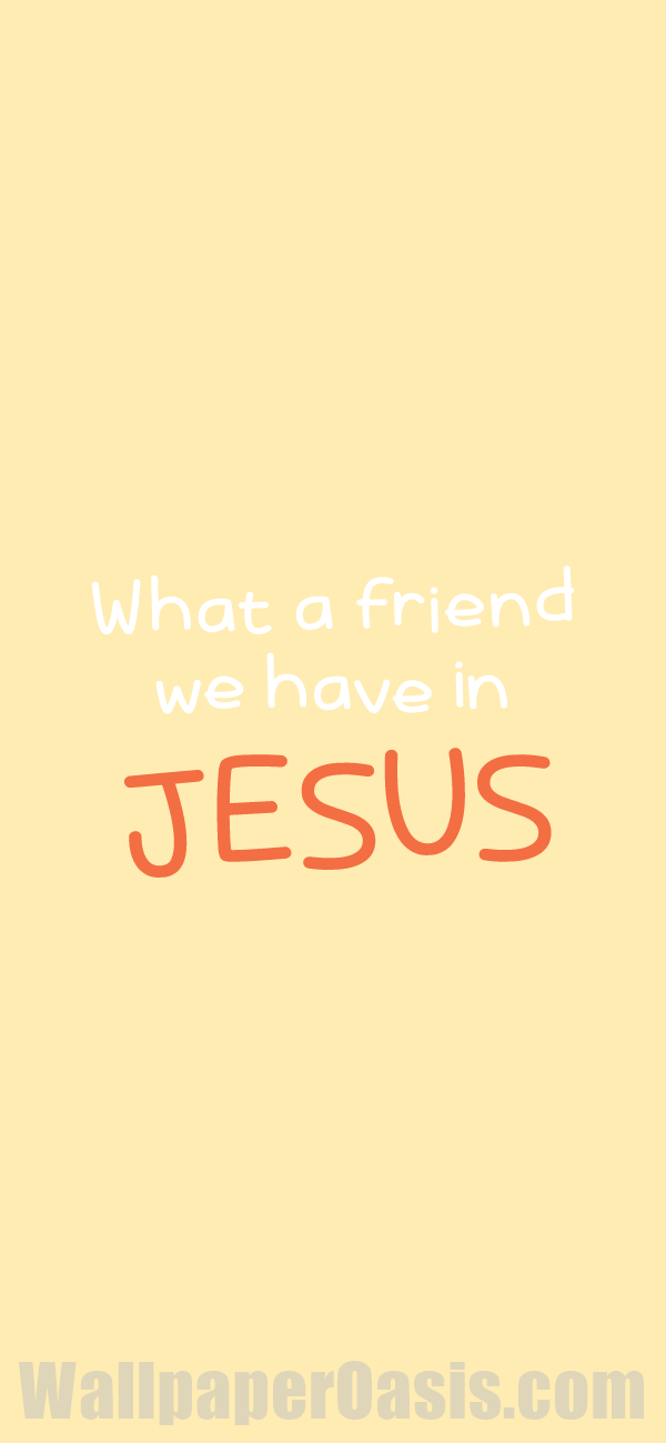 Free What A Friend We Have In Jesus Quote Iphone Wallpaper This Design Is Available For Iphone 5 Through Iphon Bible Quotes Wallpaper Jesus Iphone Wallpaper