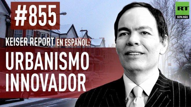 Keiser report en español: E855 - Urbanismo innovador (Vídeo)