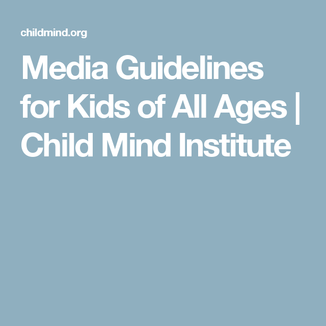 Media Guidelines For Kids Of All Ages >> Media Guidelines For Kids Of All Ages Child Mind Institute