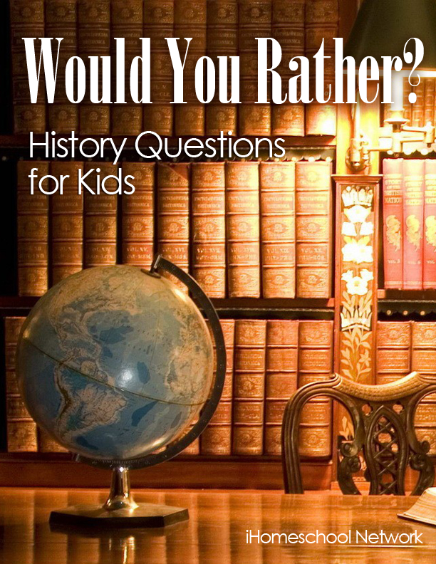 Photo of Would You Rather? History Questions for Kids – iHomeschool Network