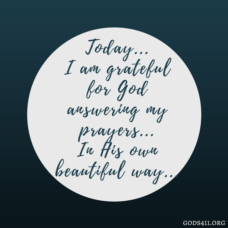 I am grateful to God for answering my prayers. (With