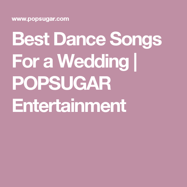 Wedding Music: Over 100 Pop Songs To Get Everyone On The
