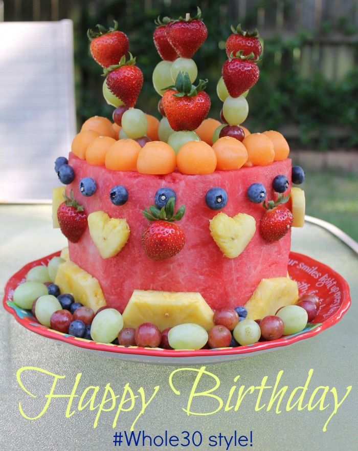 Whole30 Birthday Cake | #whole30 | Fruit birthday cake, Fresh fruit ...