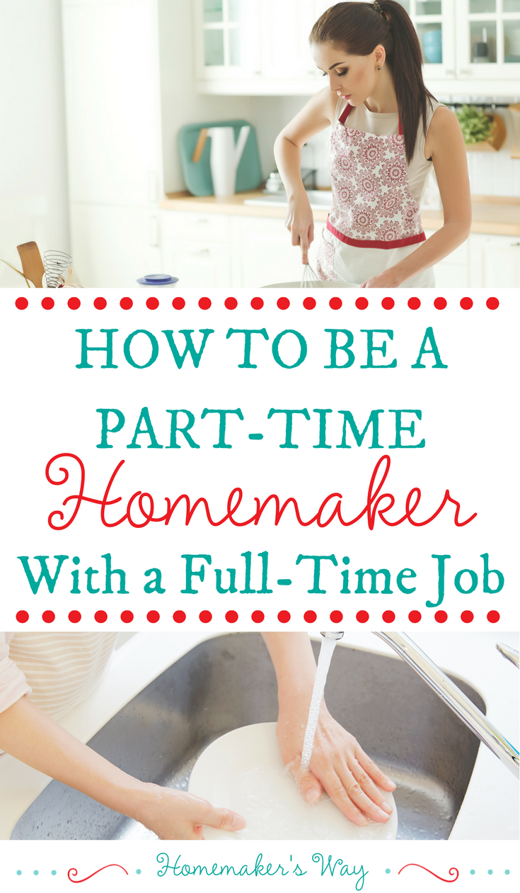 How to Be a Part-Time Homemaker (Even if You Have a Job) | Homemaking