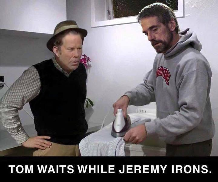 Tom Waits While Jeremy Irons Dangerous Minds Facebook Funny