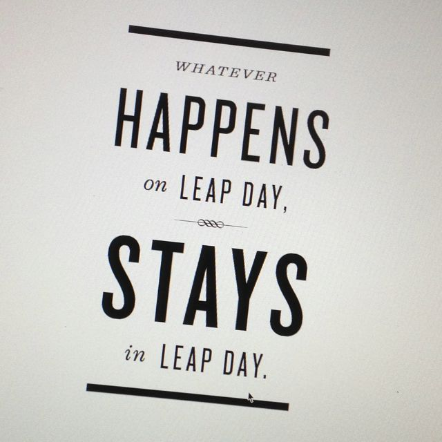 What Happens On Leap Year Stays In Leap Year.