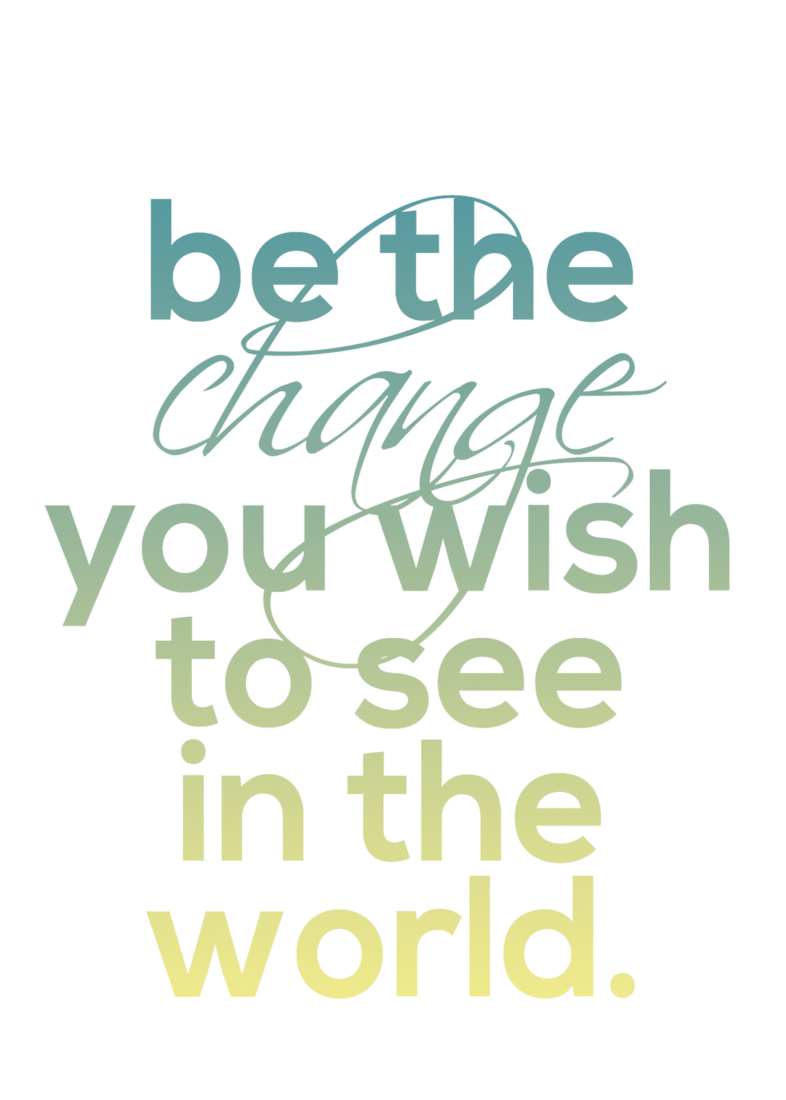 Be the change you wish to see in the world. Free Printable!  Inspirational ...