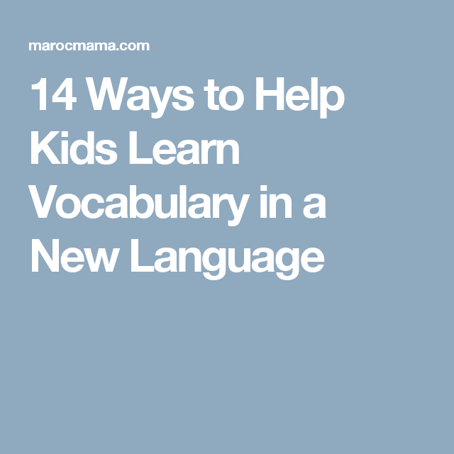14 Ways to Help Kids Learn Vocabulary in a New Language