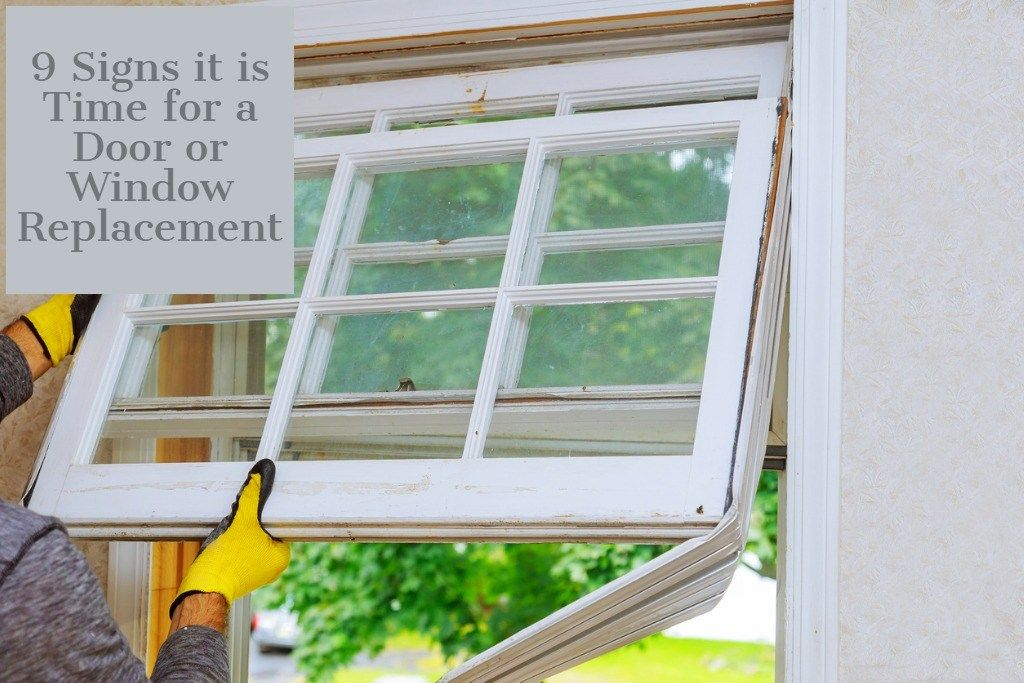 9 Signs It Is Time For A Door Or Window Replacement Home Window Replacement Windows Window Replacement Cost