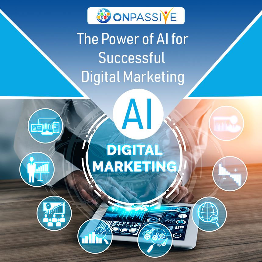 5 Ways To Harness To The Power Of Ai For Successful Digital Marketing Onpass Internet Marketing Tools Internet Marketing Business Internet Marketing Training
