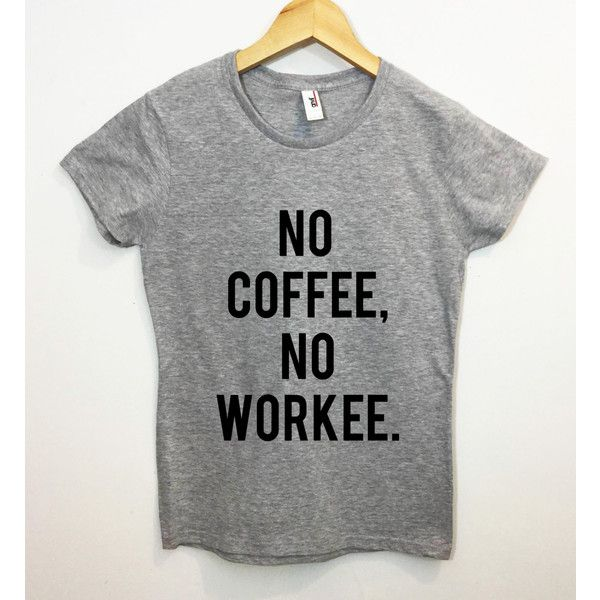 No Coffee No Workee Latte Love Tumblr Saying T-Shirt ($16) ❤ liked on Polyvore featuring tops, t-shirts, black, women's clothing, patterned tops, print top, vinyl top, pattern t shirt and pattern tees