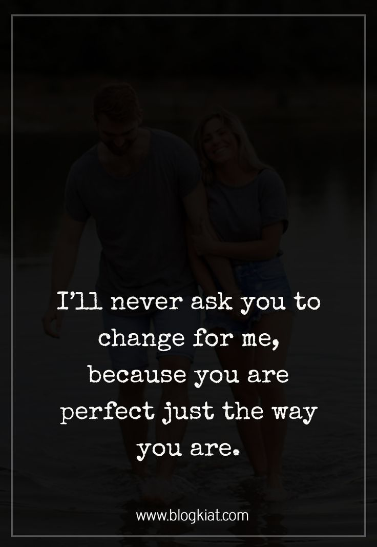 I'll never ask you to change for me, because you are perfect just the way you are.  #love #quotes #blogkiatlovequotes #quotesforhim    -  #poetryquotesstrengthBeautiful #poetryquotesstrengthThoughts #poetryquotesstrengthWisdom