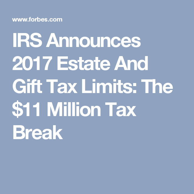 IRS Announces 2017 Estate And Gift Tax Limits: The $11 Million Tax ...