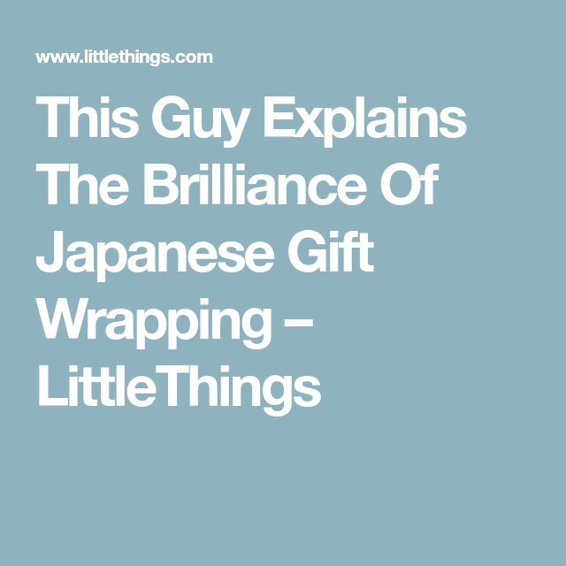 This Guy Explains The Brilliance Of Japanese Gift Wrapping – LittleThings