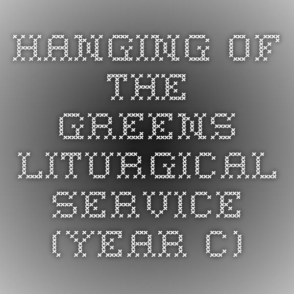 Hanging Of The Greens Liturgical Service Year C Creative