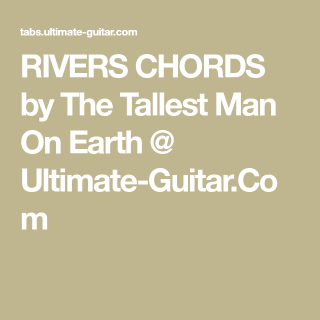 RIVERS CHORDS by The Tallest Man On Earth @ Ultimate-Guitar.Com ...