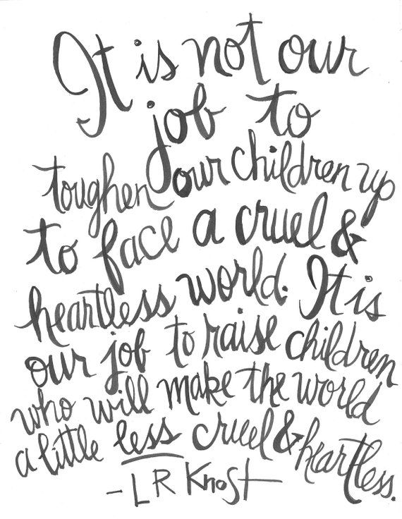Photo of Items similar to It is not our job to toughen our children up to face a cruel & heartless world…L.R. Knost Handlettered Parenting Quote Print on Etsy