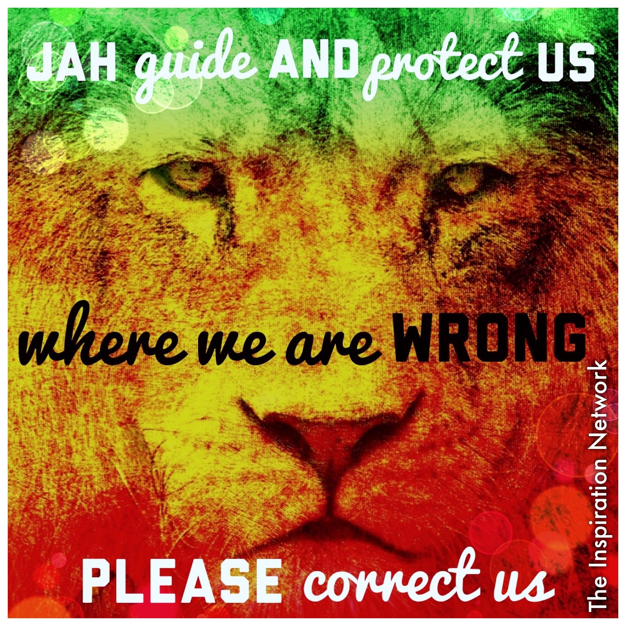 """Jah guide and protect us. When we are wrong, please"
