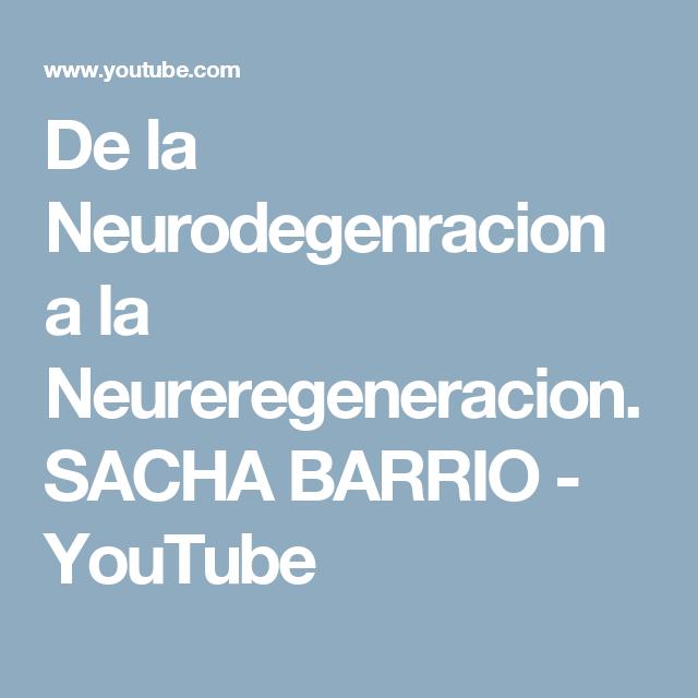 De la Neurodegenracion a la Neureregeneracion. SACHA BARRIO - YouTube