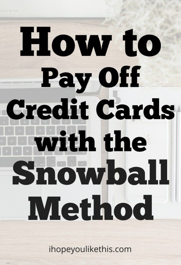 How to Pay Off Credit Cards Using the Snowball Method Pinterest