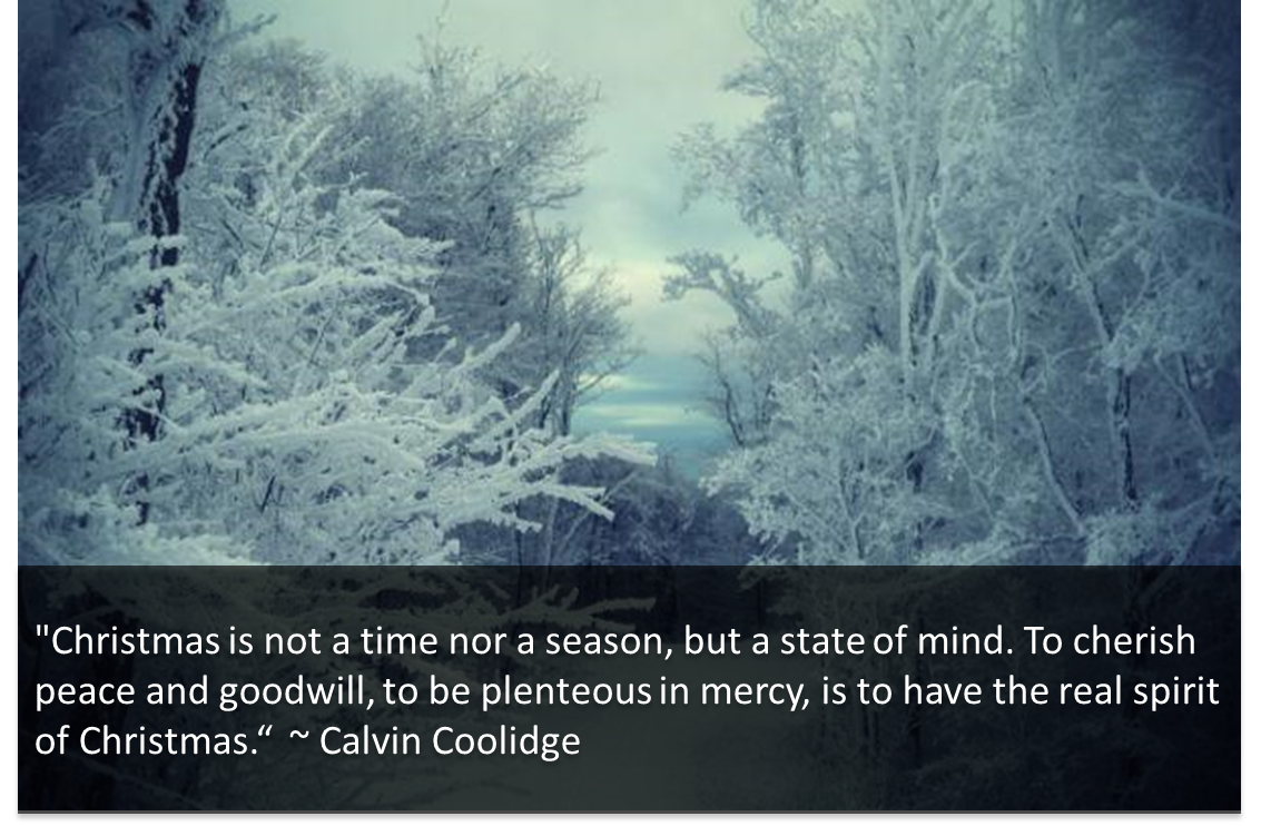"""""""Christmas is not a time nor a season, but a state of mind"""