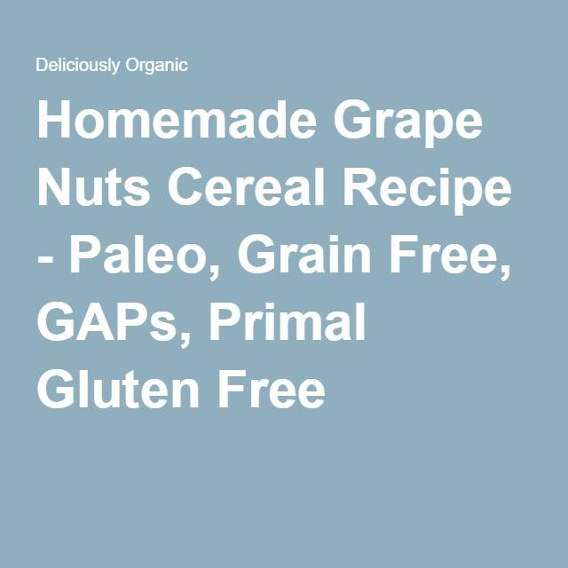 Homemade Grape Nuts Cereal Recipe - Paleo, Grain Free ...
