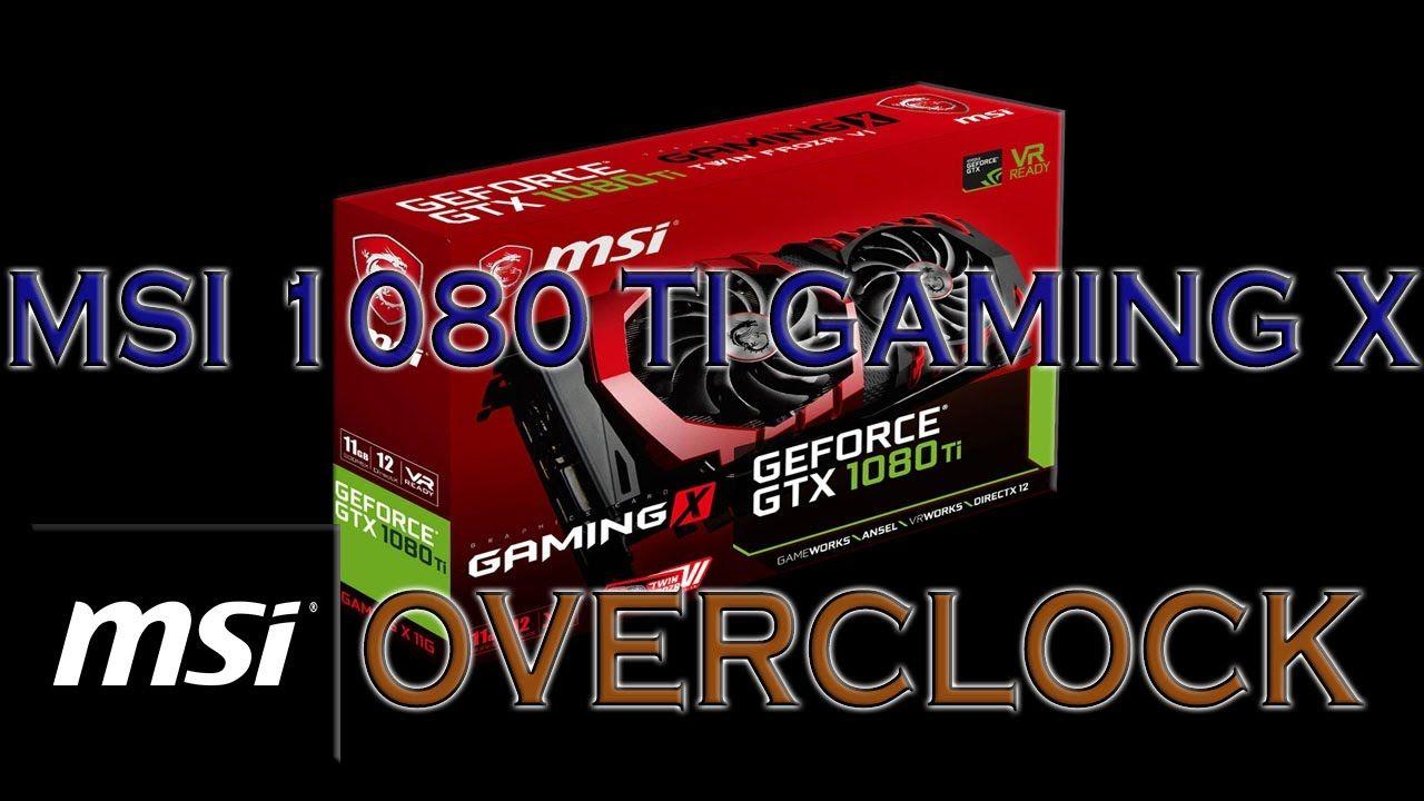 MSI GTX 1080 Ti Gaming X Overclocking BENCHMARKS / 1080Ti GPU GAME