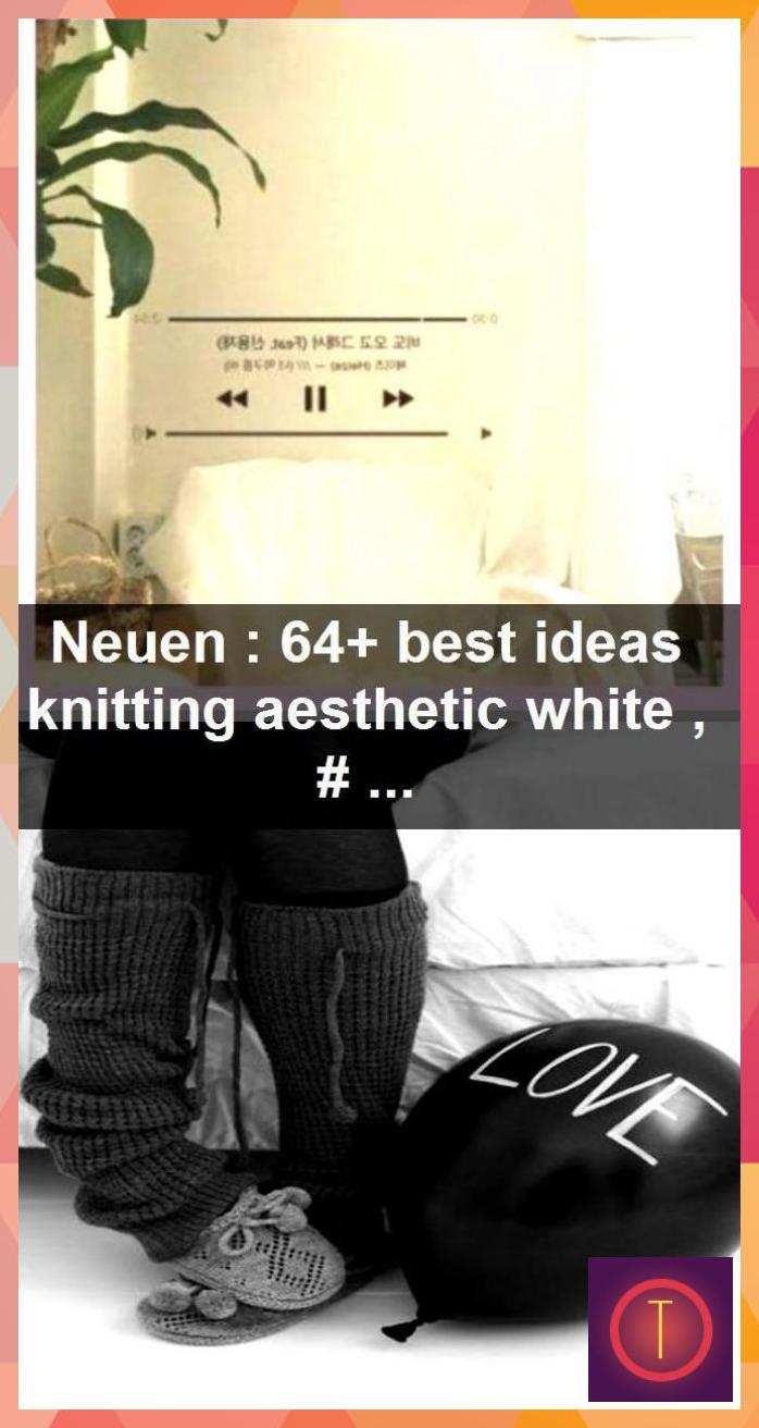 Neuen : 64+ best ideas knitting aesthetic white ,  #aesthetic #ideas #knitting #... #Aesthetic #Ideas #Knitting #Neuen #white