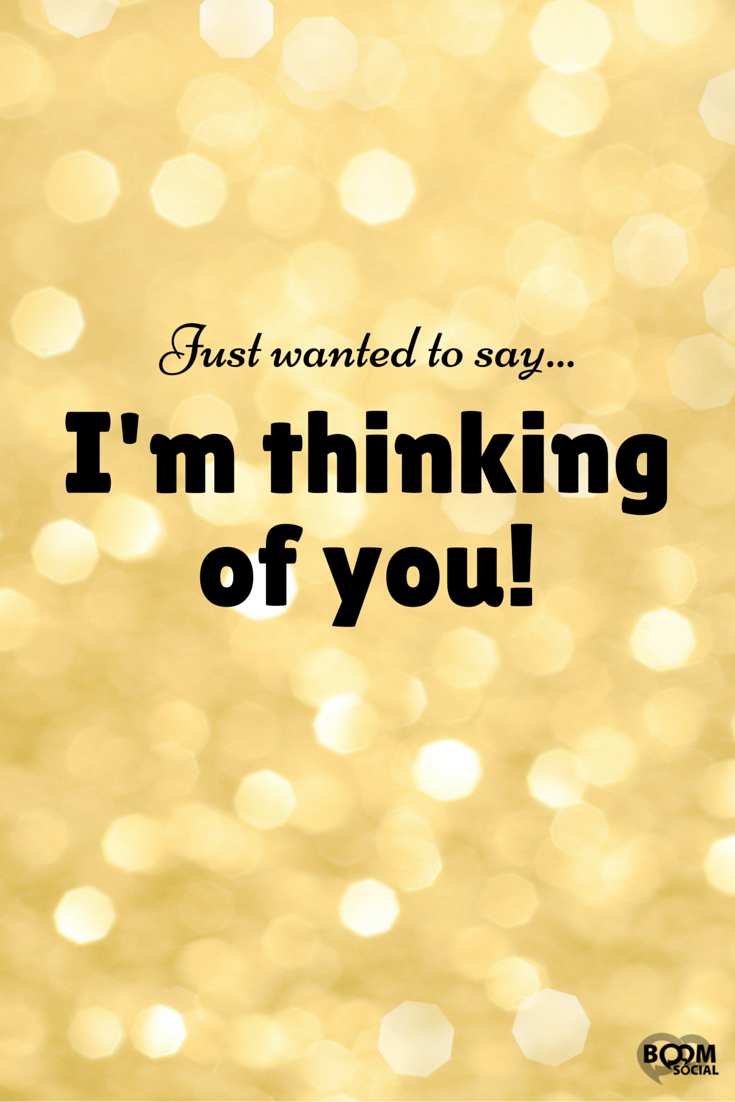 Just wanted to sayI'm thinking of you! | you're invited