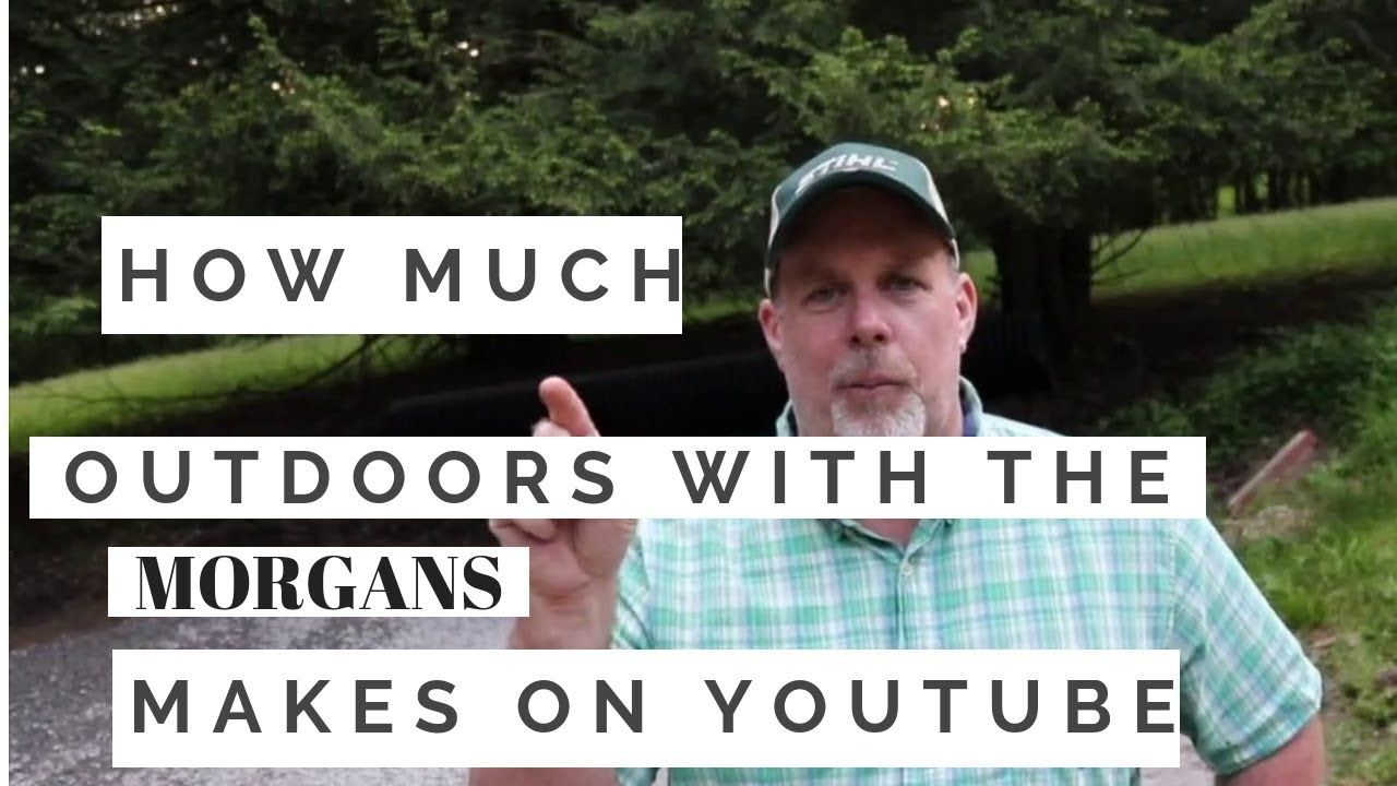 How Much Outdoors With The Morgans Makes On Youtube Youtube Outdoor Audio Books