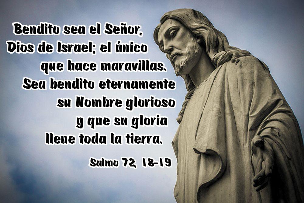 Bendito Sea El Señor Dios De Israel El único Que Hace Maravillas Sea Bendito Eternamente Su Nombre Glorioso Y Que Su Gloria Ll Words Of Comfort Psalms Words