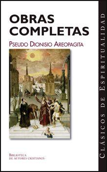 Obras completas del Pseudo Dionisio Areopagita / edición preparada por Teodoro H. Martín ; presentación por Olegario González de Cardedal - Madrid : Biblioteca de Autores Cristianos, 1990