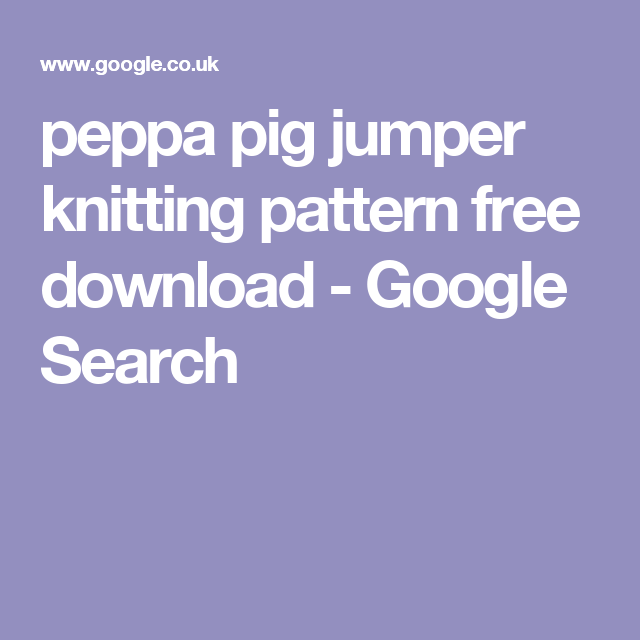 peppa pig jumper knitting pattern free download - Google Search ...