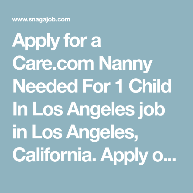 Apply For A Care Com Nanny Needed For 1 Child In Los Angeles Job In Los Angeles California Apply Online Instantly View This Job Los Angeles Jobs Job Seeker