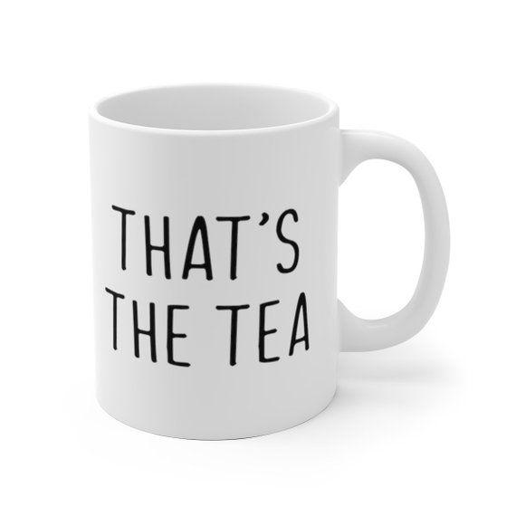 That's The Tea Mug, Spill The Tea Sis Mug, Gossip Sassy Funny Gift #teamugs