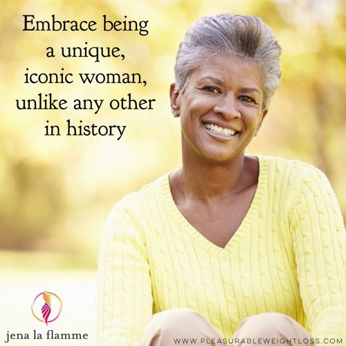 Embrace being a unique, iconic woman, unlike any other in history.   #jenalaflamme #pleasurableweightloss #pleasurerevolution