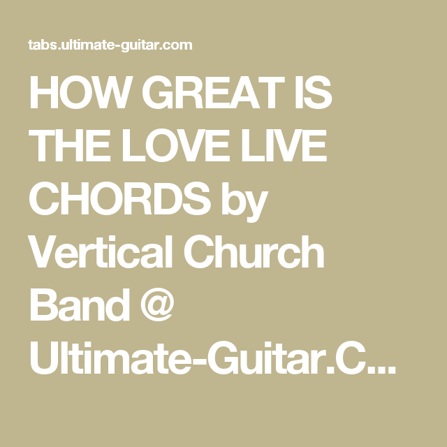 HOW GREAT IS THE LOVE LIVE CHORDS by Vertical Church Band @ Ultimate ...