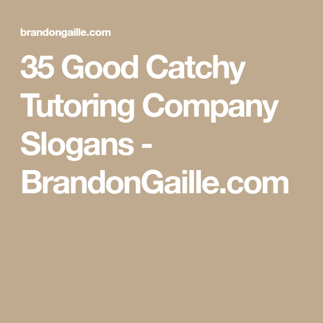 Catchy Tutoring Slogans] If You Want To Be A Good Tutor It All ...