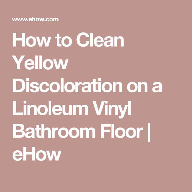 how to remove yellow discoloration from vinyl flooring household pinterest cleaning vinyl. Black Bedroom Furniture Sets. Home Design Ideas