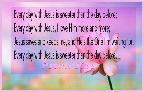 Everyday with Jesus is sweeter than the day before,.. | Quotes ...