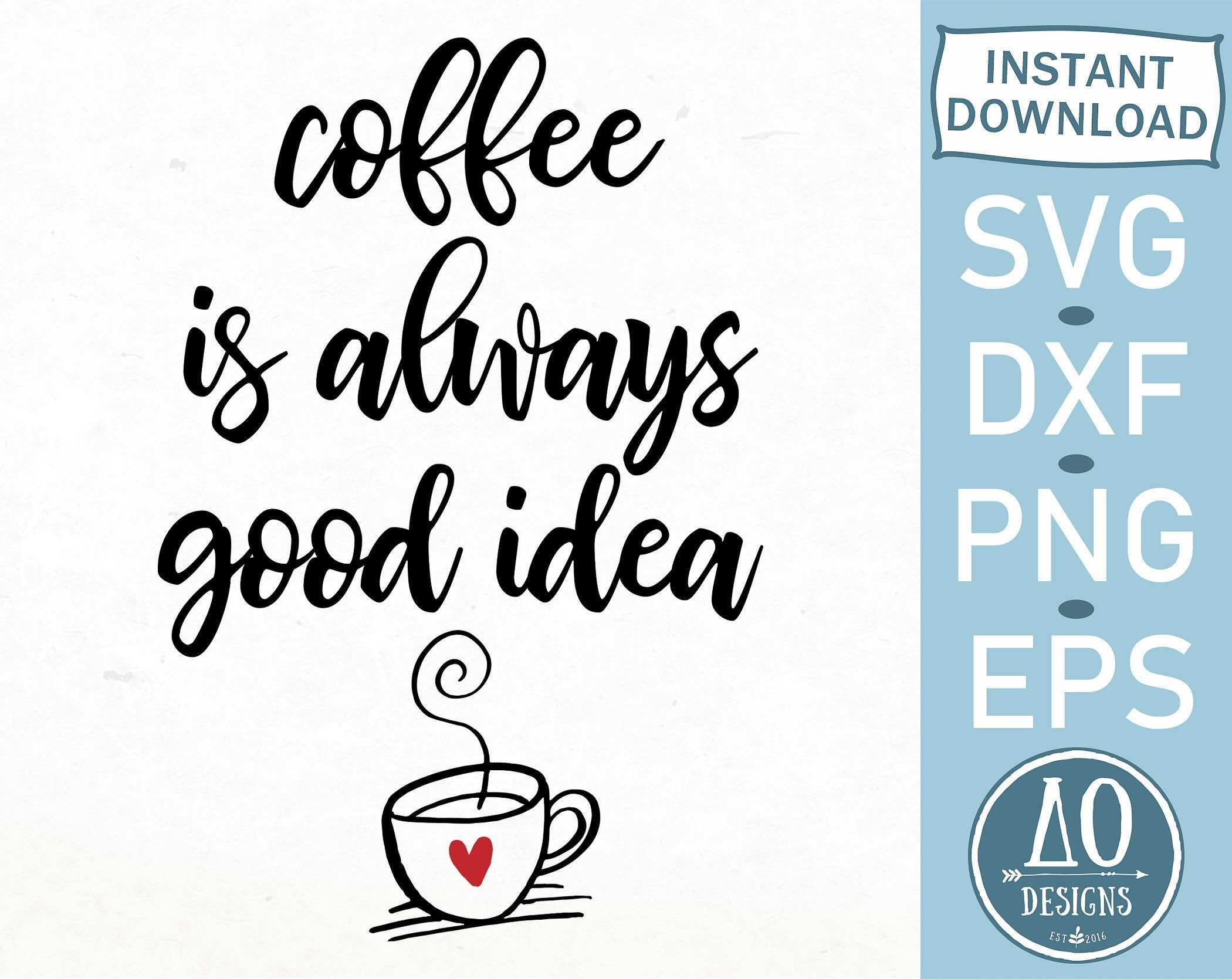 Coffee Is Always Good Idea Funny Coffee Quote Svg Coffee Mug Etsy Coffee Quote Svg Funny Coffee Quotes Svg Quotes
