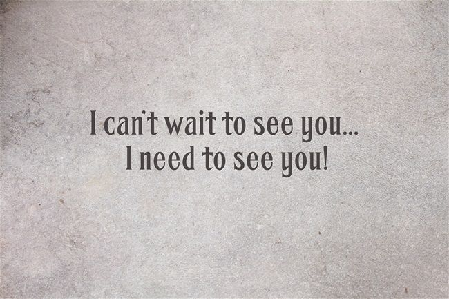 I Can T Wait To See You I Need To See You Quotes About Love And Relationships Seeing You Quotes Teasing Quotes