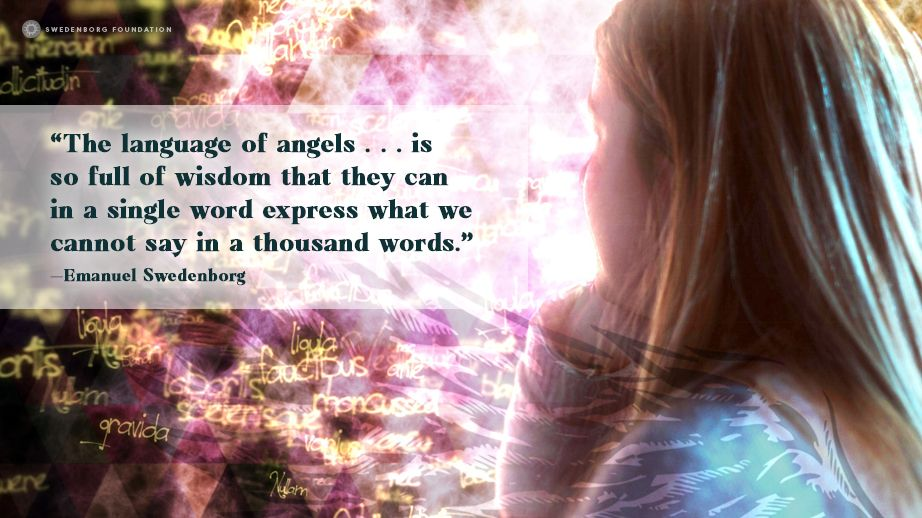 """The language of angels . . . is so full of wisdom that they can in a single word express what we cannot say in a thousand words."" —Emanuel Swedenborg, Heaven and Hell §239  To learn more about this idea, check out our Swedenborg and Life episode, ""How Spirits Talk"" here:"