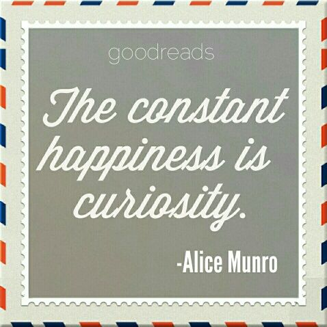 Ordinaire The Constant Happiness Is Curiosity   Alice Munro | Goodreads Quote Of The  Day