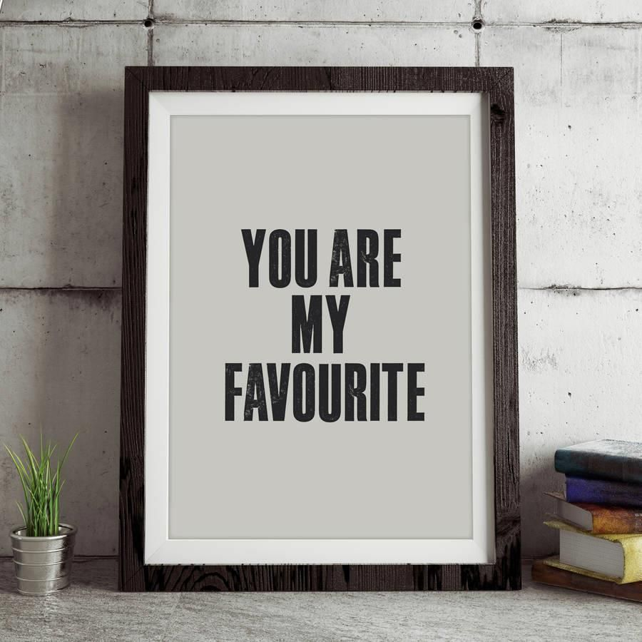 You Are My Favourite http://www.notonthehighstreet.com/themotivatedtype/product/you-are-my-favorite-print @notonthehighst #notonthehighstreet