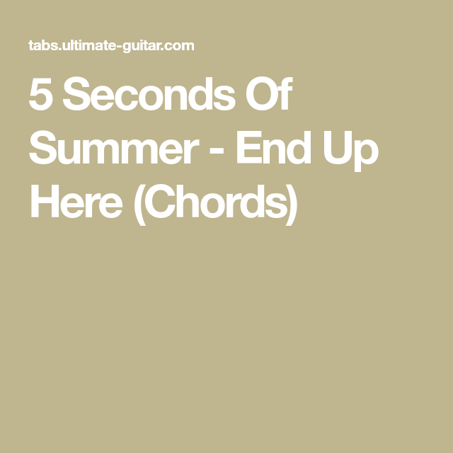 5 Seconds Of Summer End Up Here Chords Guitar Pinterest