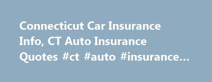 The General Insurance Quotes Magnificent Connecticut Car Insurance Info Ct Auto Insurance Quotes Ct Auto