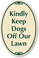 Kindly Keep Dogs Off Our Lawn Signaturesign Sku K2 0182 Lawn Sign Lawn Dogs