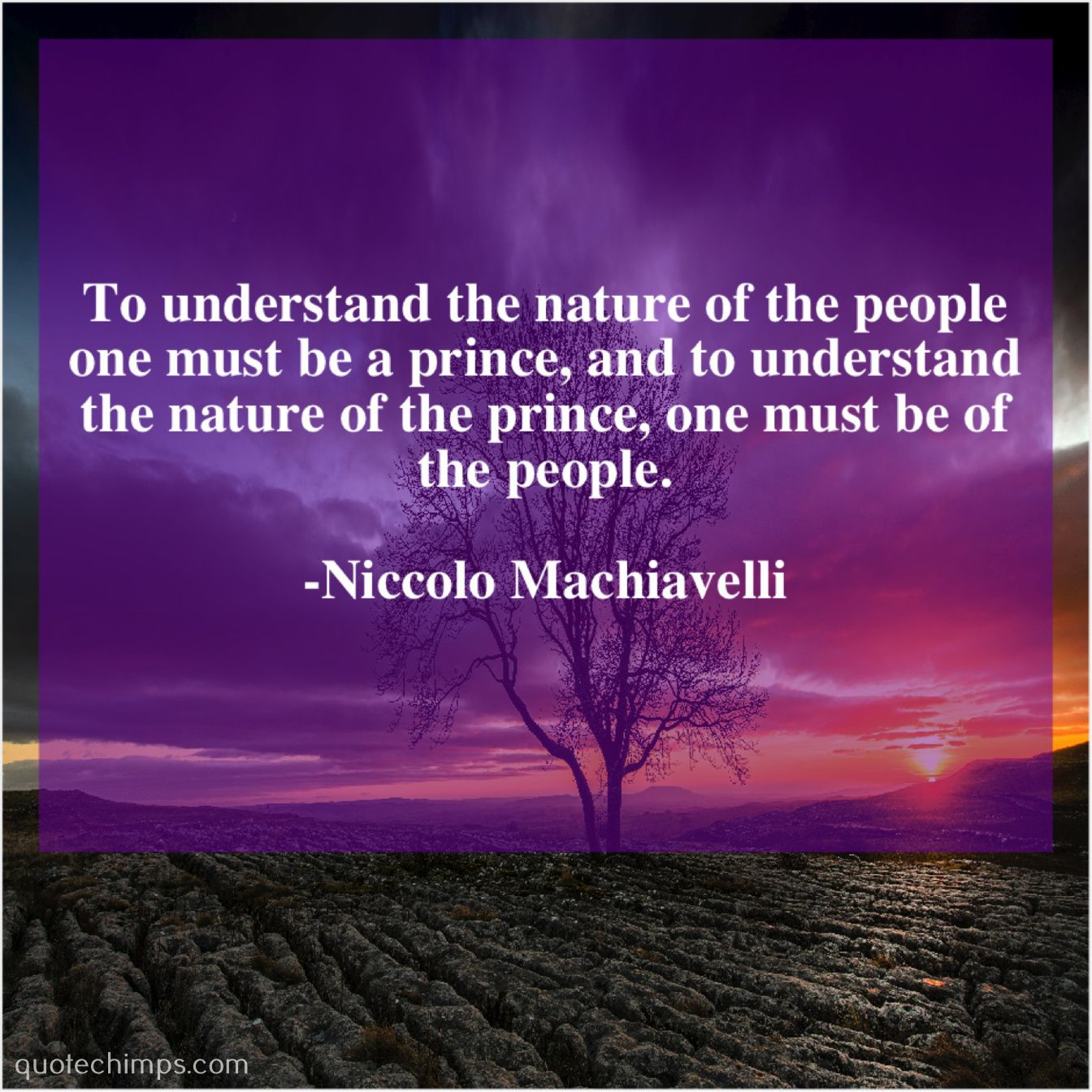 Niccolo Machiavelli: Niccolo Machiavelli To understand the nature of
