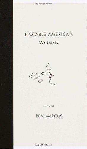 Notable American Women: A Novel by Ben Marcus http://www.amazon.com/dp/0375713786/ref=cm_sw_r_pi_dp_2ATRub0HME5C3